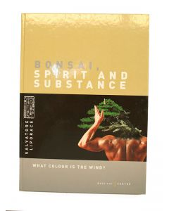 Bonsai Spirit and Substance / Salvatore liporace